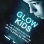 Glow Kids: How Screen Addiction Is Hijacking Our Kids-and How to Break the Trance by Dr. Nicholas Kardaras